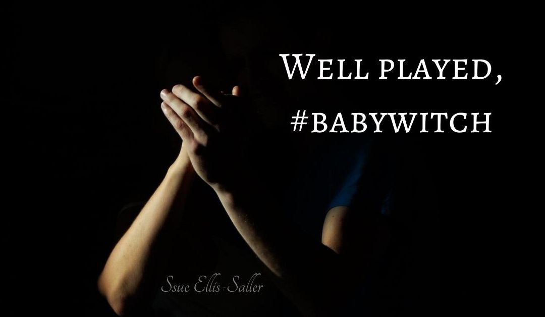 Well Played, #BabyWitch