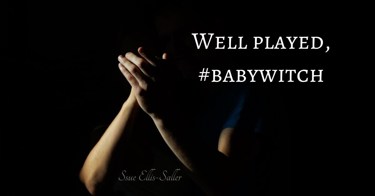 Hands clapping, well played #babywitch