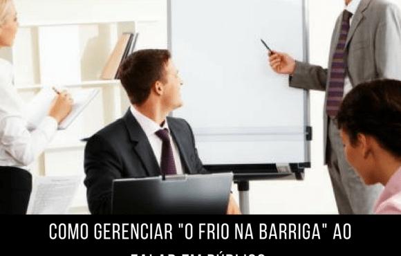 """COMO GERENCIAR """"O FRIO NA BARRIGA"""" AO  FALAR EM PÚBLICO."""