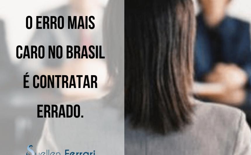 O erro mais caro no Brasil é contratar errado