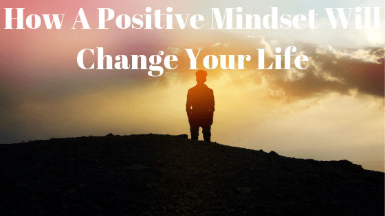 How a Positive Mindset Will Change Your Life