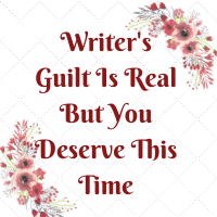 A writer's routine may cause guilt. It's a real thing to put yourself and your dream first. Still you deserve to satisfy your desire.
