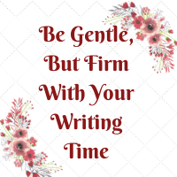 Your writing time is scared so protect it. Be gentle but firm. Set up your writer's routine and stick to it.