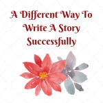 A Different Way To Write A Story Successfully