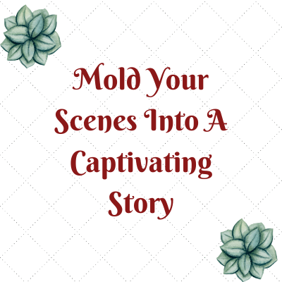 Every scene you write will build on each other to make a captivating story