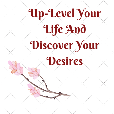 Discover your desires and up-level your life. Because satisfying your desires is the antidote to happiness.