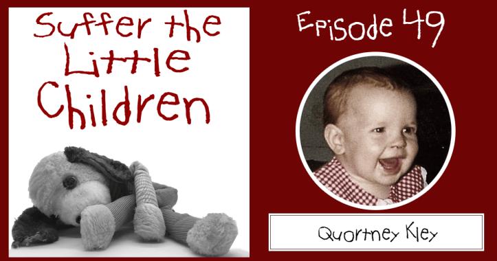 Suffer the Little Children Blog Episode 49: Quortney Kley
