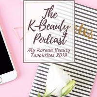 My Korean Beauty Favourites 2019 - The K-Beauty Podcast