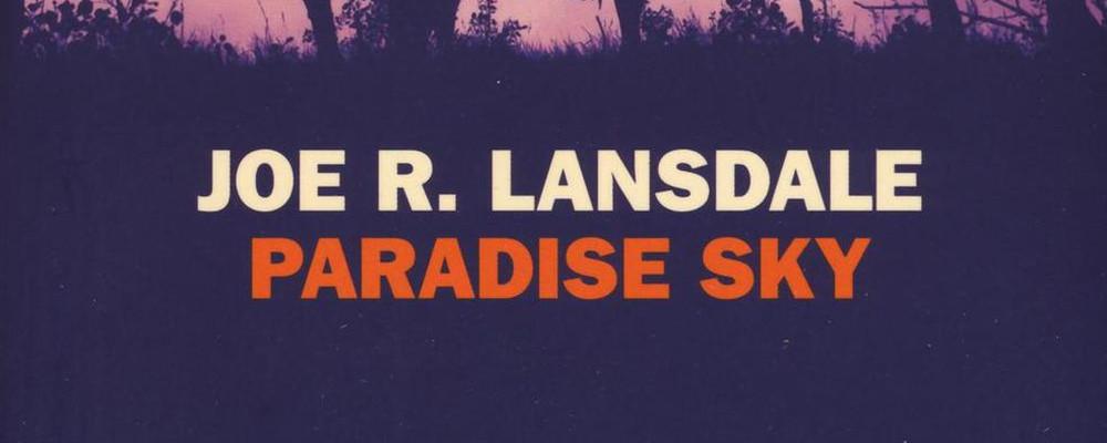 Paradise Sky di Joe Lansdale la recensione di Fabio Chiesa