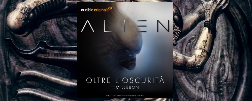 Alien: oltre l'oscurità, nuovo audiolibro in esclusiva su Audible.it
