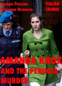 Amanda Knox and the Perugia Murder by Jacopo Pezzan and Giacomo Brunoro (2011, LA CASE Books).