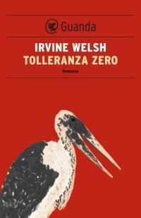 tolleranza zero irvine welsh recensione