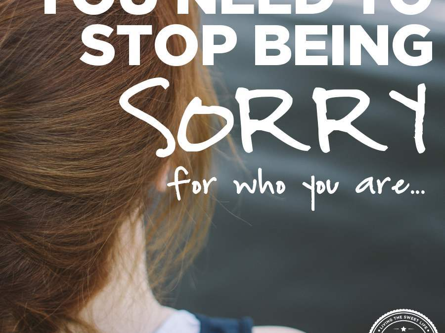 Stop being sorry for who you are