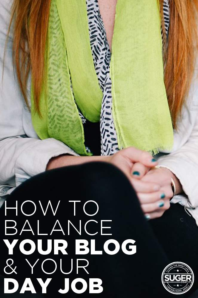 how to balance your blog and your day job - suger coat it