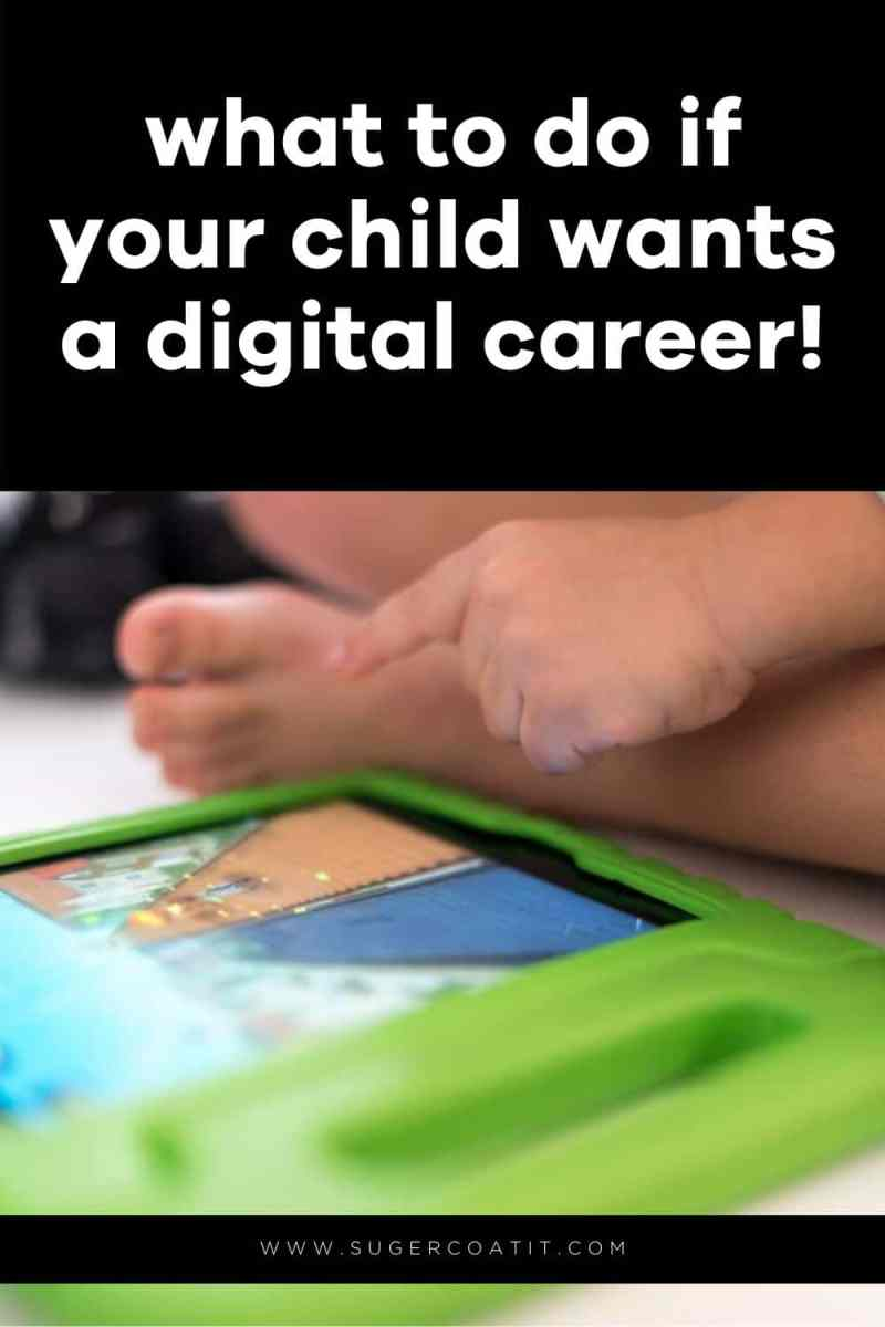 What to do when your child wants a digital career