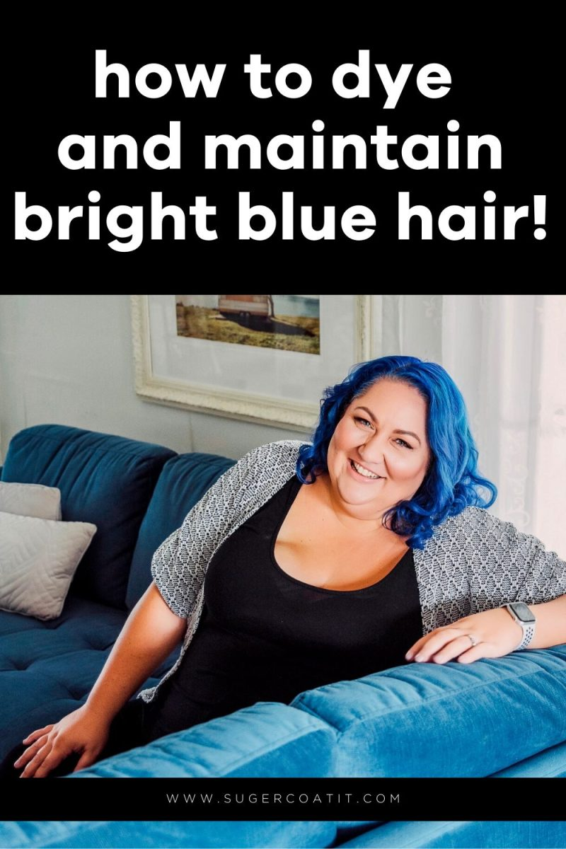 How to dye and maintain bright blue hair - Suger Coat It