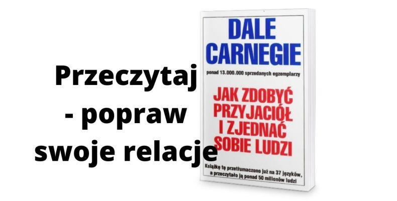 Jak zdobyć przyjaciół i zjednać sobie ludzi - Dale Carnegie