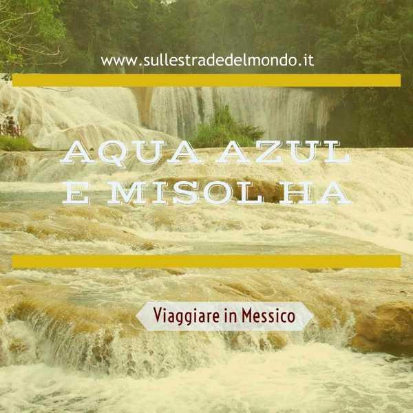 Agua azul e Misol Ha – Cosa vedere in Chiapas