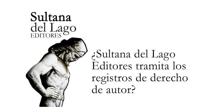 ¿Sultana del Lago Editores tramita los registros de derecho de autor?