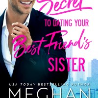 The Secret to Dating Your Best Friend's Sister by Meghan Quinn Release Blitz & Review