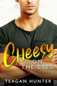 Cheesy on the Eyes by Teagan Hunter Review
