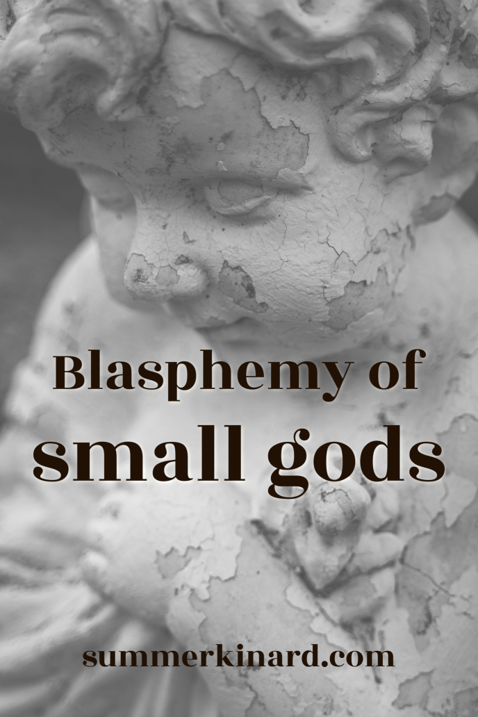gray and white faded statue with text Blasphemy of small gods. summerkinard.com
