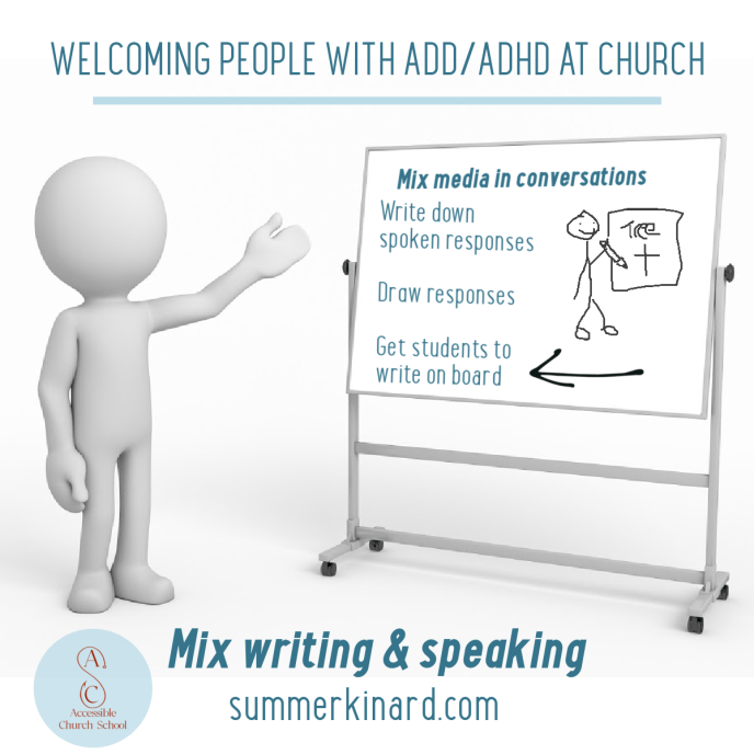 Welcome people with ADD/ADHD at Church. Mix writing & speaking. summerkinard.com. Accessible Church School logo. Graphic of white board with text: Mix media in conversations. Write down spoken responses. Draw Responses. Get students to write on the board.