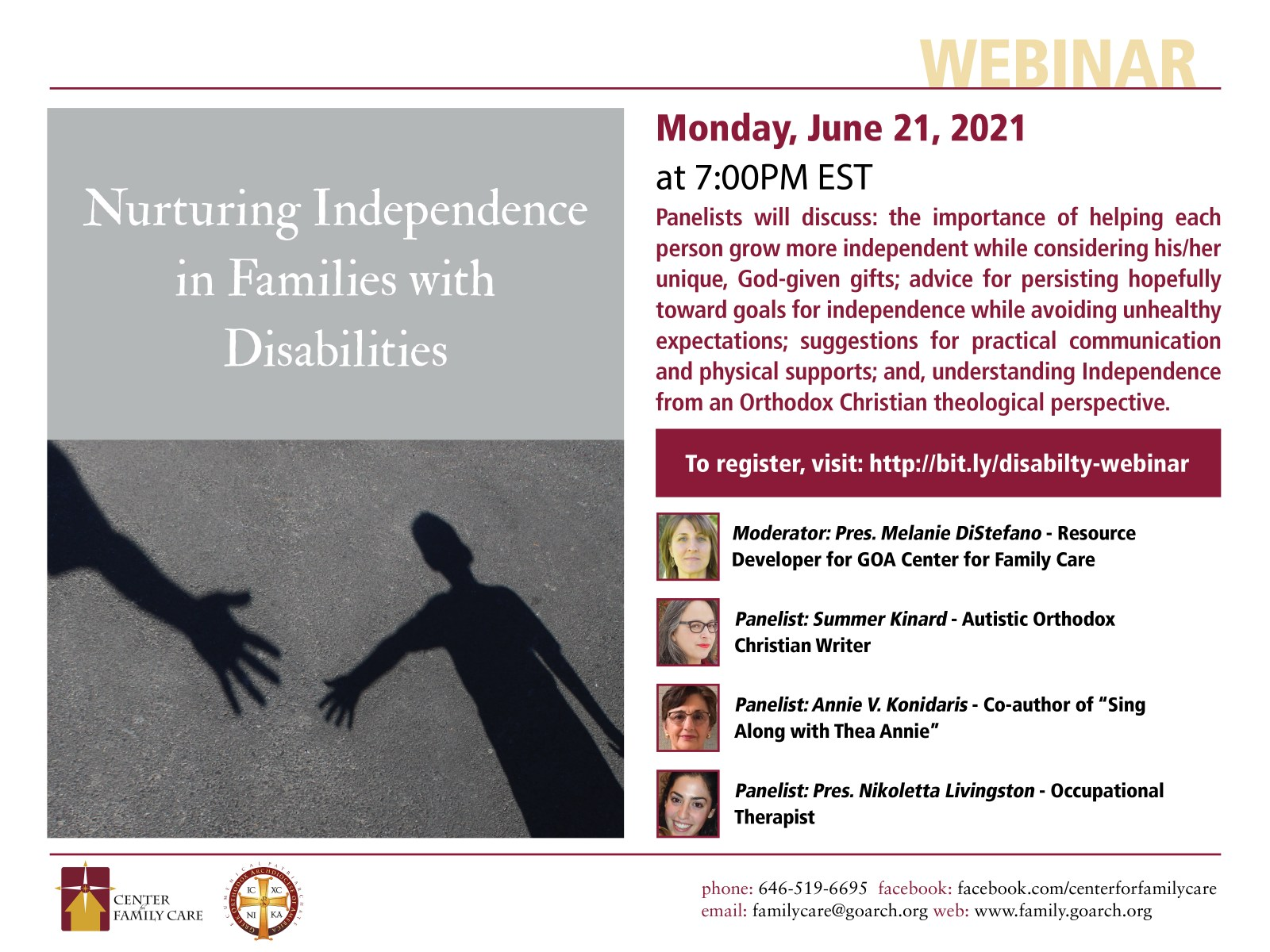 """So looking forward to being a part of this panel! We're discussing """"Nurturing Independence in Families with Disabilities"""" on Monday June 21, 2021 at 7pm Eastern Daylight Time. REGISTER FOR THIS FREE WEBINAR HERE: http://bit.ly/disability-webinar-1 Alt Text: Webinar graphic with the shadows of a child reaching out for an adult hand. """"Nurturing Independence in Families with Disabilities."""" Monday, June 21, 2021 at 7pm ET Panelists will discuss the importance of helping each person grown more independent while considering his/her unique, God-given gifts; advice for persisting hopefully toward goals for independence whiel avoiding unhealthy expectations; suggestions for practical communication and physical supports; and understanding independence from an Orthodox Christian theological perspective. To register, visit: http://bit.ly/disability-webinar-1 Moderator: Pres. Melanie DiStefano-Resource Developer for GOA Center for Family Care Panelist: Summer Kinard- Autistic Orthodox Christian {Theology and Accessibility} Writer Panelist: Annie V. Konidaris - Co-author of """"Sing Along with Thea Annie"""" Panelist: Pres. Nikoletta Livingston - Occupational Therapist Greek Orthodox Archidiocese Center for Family Care. Phone: 646-519-6695. Facebook: Facebook.com/centerforfamilycare email: familycare@goarch.org web: family.goarch.org"""