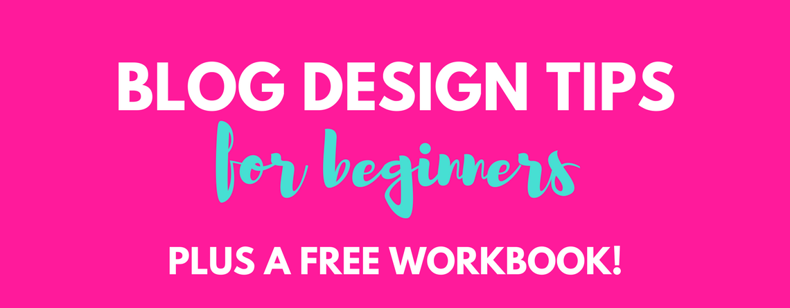 5 Blog Design Tips for Beginners – Plus a FREE workbook!