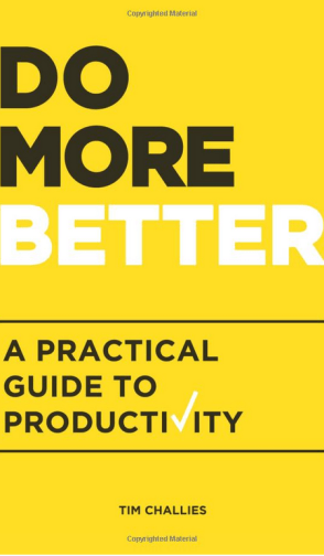 "Tim Challies ""Do More Better"" ""A practical guide to productivity, productivity, Christian Productivity"