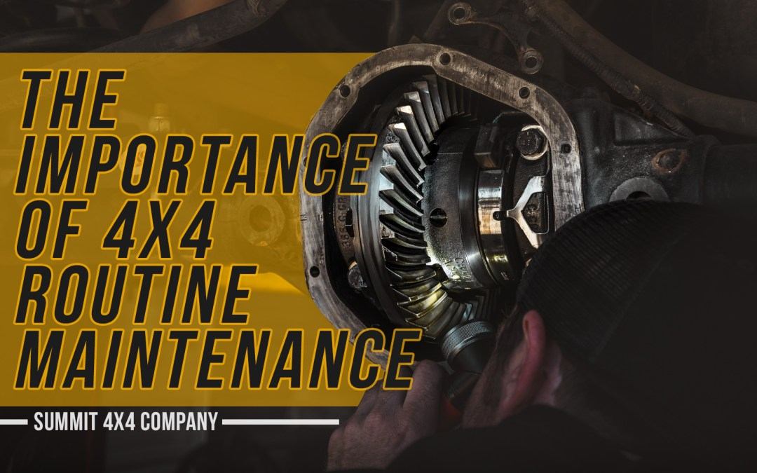 The Importance of 4X4 Routine Maintenance