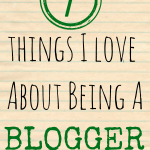 7 Things I Love About Being A Blogger