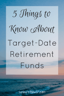 Heard about a target date retirement fund, and want to know more? 5 Things to Know about Target Date Retirement Funds via @sunburntsaver