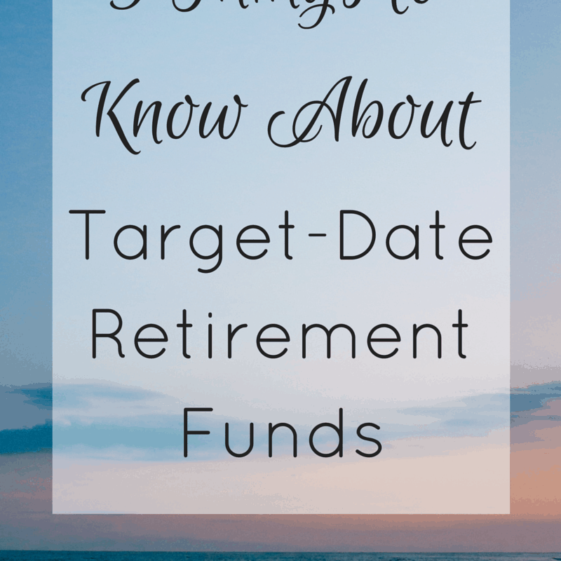 5 Things to Know About Target-Date Retirement Funds