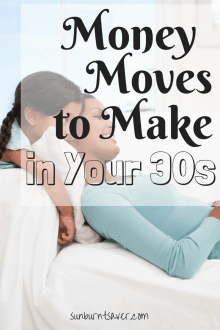 Your 30s - that magical time when you have everything figured out, right? Just in case you don't, here are some money moves to make in your 30s to get your finances on track! via @sunburntsaver
