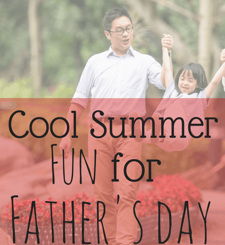 Cool Summer Fun for Father's Day