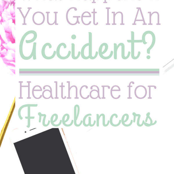 What Happens If You Get In An Accident? Healthcare for Freelancers