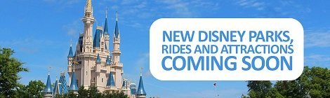 New Disney Parks, Rides and Attractions Coming Soon