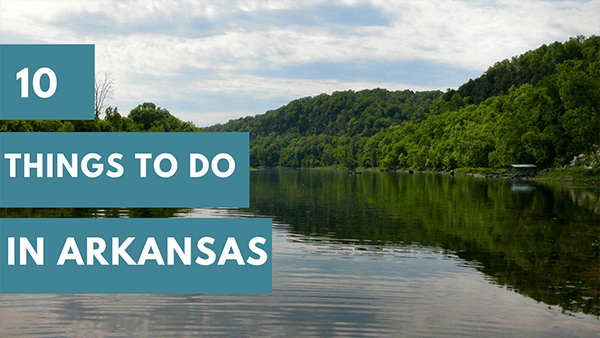 10 Things to Do If You Find Yourself in Arkansas