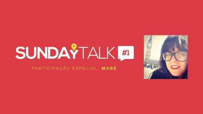 SundayTalk #1: Intercâmbio em Londres com participação da MaBê