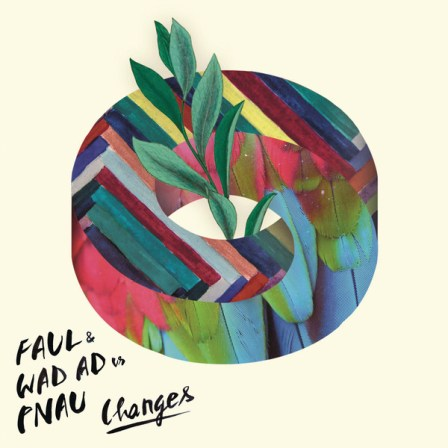 Changes by Faul, Wad Ad & Pnau