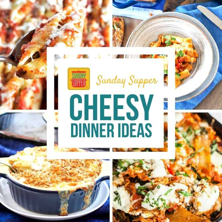 Cheesy Dinner Ideas #SundaySupper