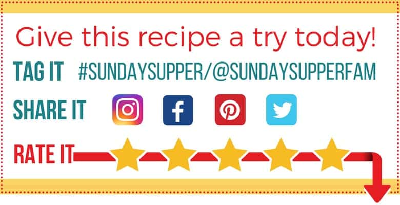Text box that reads: Give this Recipe a try tonight! Rate it and leave a comment. Share on social media with tags @sundaysupperfam #SundaySupper