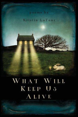 What-Will-Keep-Us-Alive-by-Kristin-LaTour.jpg
