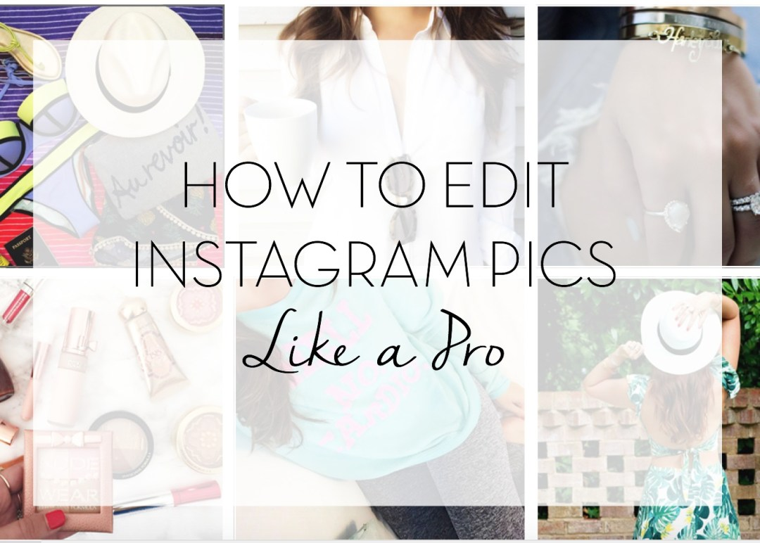 How to Edit Instagram Pics Like a Pro