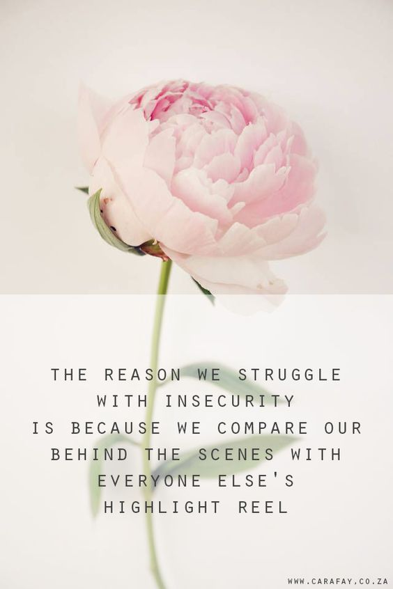 the reason we struggle with insecurity is because we compare our behind the scenes with everyone else's highlight reel