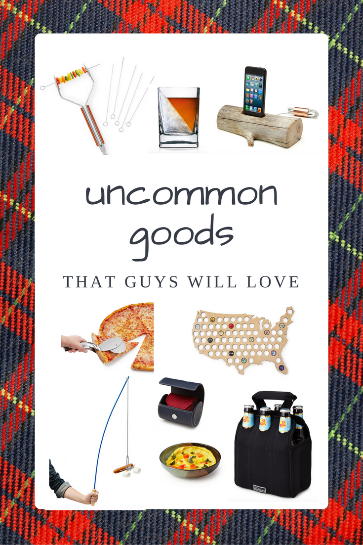 Uncommon Goods That Guys Will Love.