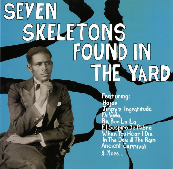 Various – Seven Skeletons Found In The Yard : Trinidad Calypsos 1928-1947 Music Album Compilation