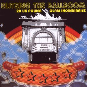 Various – Blitzing The Ballroom : UK Early 70's Power Glam Rock Incendiaries British Music Album Compilation