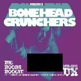 Various – Bonehead Crunchers Vol 3 : Boogie Slices Of Fuzzed-Out Proto-Punk Madness From UK 1970- 75 Music Album Compilation